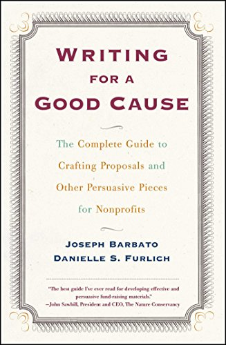 Writing for a Good Cause: The Complete Guide to Crafting Proposals and Other Persuasive Pieces for Nonprofits