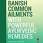 Banish Common Ailments with Powerful Ayurvedic Remedies (Rupa Quick Reads) | Harish Johari