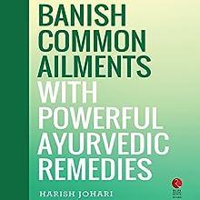 Banish Common Ailments with Powerful Ayurvedic Remedies (Rupa Quick Reads) Audiobook by Harish Johari Narrated by Avinash Kumar Singh