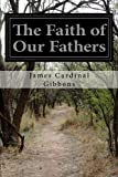 img - for The Faith of Our Fathers: Being a Plain Exposition and Vindication of the Church Founded by Our Lord Jesus Christ book / textbook / text book