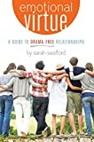 Emotional Virtue: A Guide to Drama-Free Relationships by Sarah Swafford (2015-12-20)