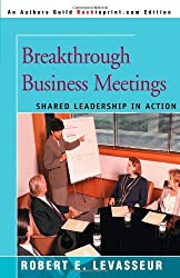 Breakthrough Business Meetings: Shared Leadership In Action