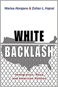 White Backlash: Immigration, Race, and American Politics: Marisa ...