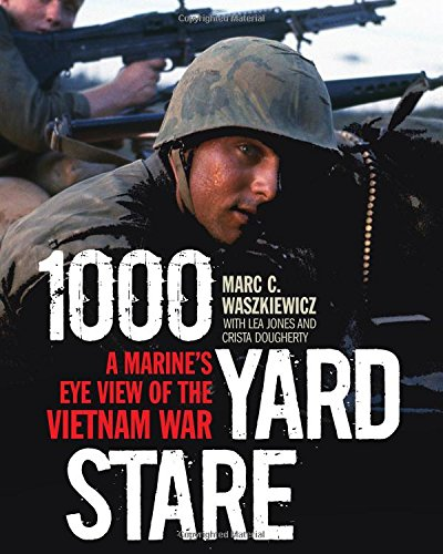 1000 Yard Stare: A Marine's Eye View of the Vietnam War
