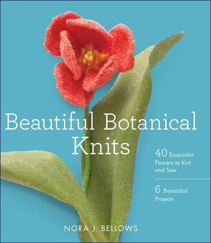 Read Online Beautiful Botanical Knits: 40 Exquisite Knitted Flowers, 6 Beautiful Projects pdf