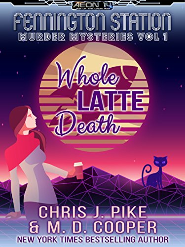 Whole Latte Death - A Cozy Sci-Fi Mystery Adventure (Aeon 14: Fennington Station Murder Mysteries) by [Cooper, M. D., Pike, Chris J.]