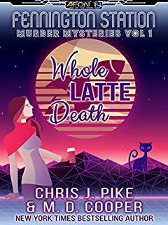Whole Latte Death - A Cozy Sci-Fi Mystery Adventure (Aeon 14: Fennington Station Murder Mysteries)