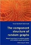 The Component Structure of Random Graphs - Phase Transitions in Random Graphs and Random Graph Processes, Taral Guldahl Seierstad, 3836456419