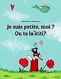 img - for Je suis petite, moi ? Ou te la'ititi?: Un livre d'images pour les enfants (Edition bilingue fran ais-samoan) (French Edition) book / textbook / text book