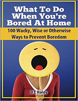 What To Do When You\'re Bored At Home: D. L. Haley: 9781628844399 ...