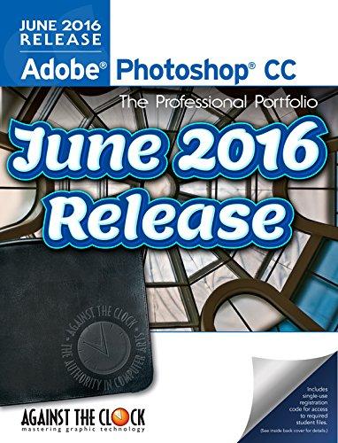 Adobe Photoshop CC (June 2016 Release) The Professional Portfolio Series