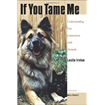 If You Tame Me: Understanding Our Connection With Animals (Animals Culture And Society)