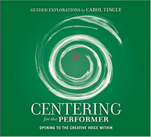 Centering For The Performer - Opening To The Creative Voice Within by Centering For Performance TM