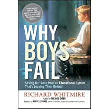 Why Boys Fail: Saving Our Sons from an Educational System That's Leaving Them Behind