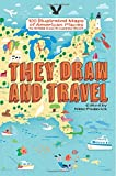 They Draw and Travel: 100 Illustrated Maps of American Places (TDAT Illustrated Maps from Around the World) (Volume 1)