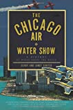 img - for The Chicago Air and Water Show:: A History of Wings above the Waves book / textbook / text book