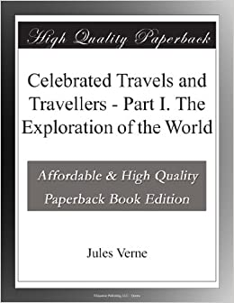 Celebrated Travels and Travellers - Part I. The Exploration of the World
