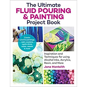 The Ultimate Fluid Pouring & Painting Project Book: Inspiration and Techniques for using Alcohol Inks, Acrylics, Resin, and more; Create colorful … coasters, agate slices, vases, vessels & more