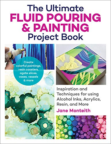 The Ultimate Fluid Pouring & Painting Project Book: Inspiration and Techniques for using Alcohol Inks, Acrylics, Resin, and more; Create colorful ... coasters, agate slices, vases, vessels & more ()