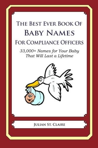 The Best Ever Book of Baby Names for Compliance Officers: 33,000+ Names for Your Baby That Will Last a Lifetime pdf