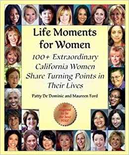 Life Moments for Women: 100+ Extraordinary Women Share Turning Points in Their Lives by Patty DeDominic (2012-03-05)
