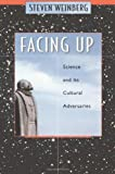 Facing Up: Science and Its Cultural Adversaries, Steven Weinberg, 0674011201