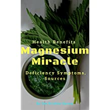 Magnesium Miracle: Deficiency Symptoms, Sources and Health Benefits