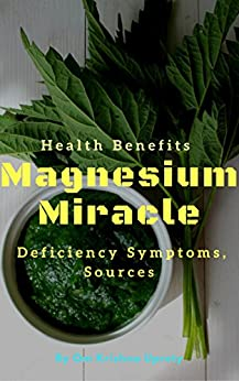 Magnesium Miracle: Deficiency Symptoms, Sources and Health Benefits by [Uprety, Om Krishna]