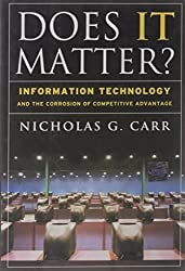 Does IT Matter? Information Technology and the Corrosion of Competitive Advantage by Nicholas G. Carr (2004-04-24)