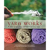 Yarn Works: How to Spin, Dye, and Knit Your Own Yarn by W. J. Johnson (2014-01-01)