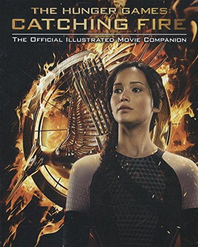 Catching Fire: The Official Illustrated Movie Companion (The Hunger Games)