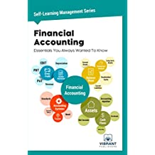Financial Accounting Essentials You Always Wanted To Know (Self Learning Management Series Book 4)