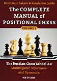 The Complete Manual Of Positional Chess: The Russian Chess School 2.0 - Middlegame Structures And Dynamics (volume 2)-Konstantin Sakaev Konstantin Landa