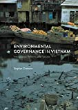Environmental Governance in Vietnam: Institutional Reforms and Failures