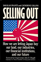 Selling Out : How We Are Letting Japan Buy Our Land, Our Industries, Our Financial Institutions, and Our Future