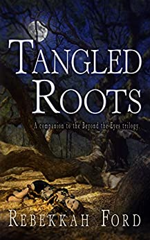 Tangled Roots: Paranormal Fantasy (A Companion To The Beyond The Eyes Trilogy) by [Ford, Rebekkah]