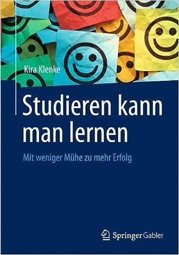 Studieren Kann Man Lernen: Mit Weniger Mühe Zu Mehr Erfolg German Edition