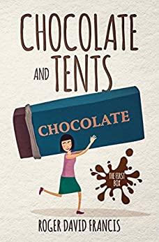 Chocolate And Tents: The First Box (The Chocolate Chronicles Book 1) by [Francis, Roger David]