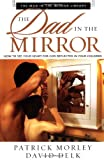 The Dad in the Mirror, Patrick M. Morley and David Delk, 0310250730