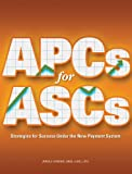APCs for ASCs : Strategies for Success under the New Payment System, Levans, Lori, 1601461798