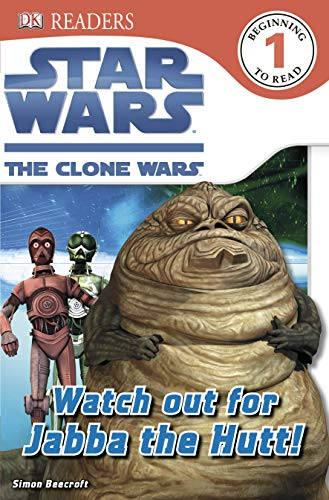 DK Readers L1: Star Wars: The Clone Wars: Watch out for Jabba the Hutt!: Read All About the Gruesome Gangster (DK Readers Level 1)