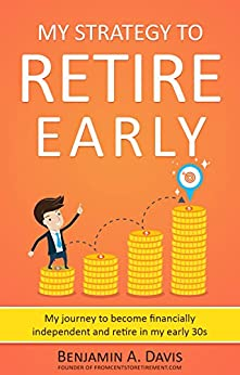 My strategy to retire early: My journey to become financially independent and retire in my early 30s by [Davis, Benjamin]