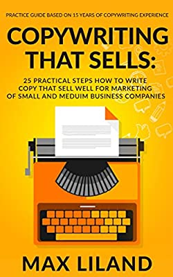 Copywriting That Sells: 25 Practical Steps How To Write Copy That Sells Well For Marketing Of Small And Medium Business Companies: (Practice Guide Based ... Experience) (Marketing expert handbook)