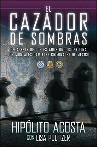 El cazador de sombras: Un agente de los Estados Unidos infiltra los mortales carteles criminales de Mexico (Atria Espanol) (Spanish Edition) [Hipolito Acosta] (Tapa Blanda)
