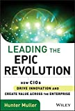 Leading the Epic Revolution: How CIOs Drive Innovation and Create Value Across the Enterprise