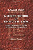A Short History of English Law, from the Earliest Times to the End of the Year 1911, Edward Jenks, 1421221993