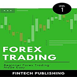 Forex Trading: Beginner Forex Trading Made Easy