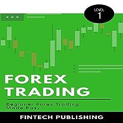 Forex Trading: Beginner Forex Trading Made Easy
