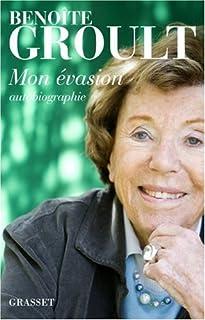 Mon évasion : autobiographie, Groult, Benoîte