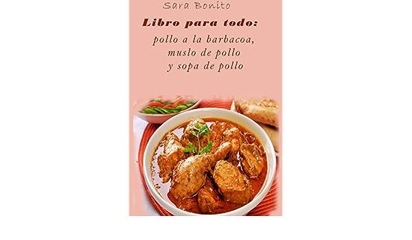 Amazon.com: Libro para todo: pollo a la barbacoa, muslo de pollo y sopa de pollo (Spanish Edition) eBook: Sara Bonito: Kindle Store